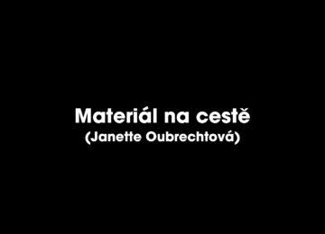 Materiál na cestě (Janette Oubrechtová)